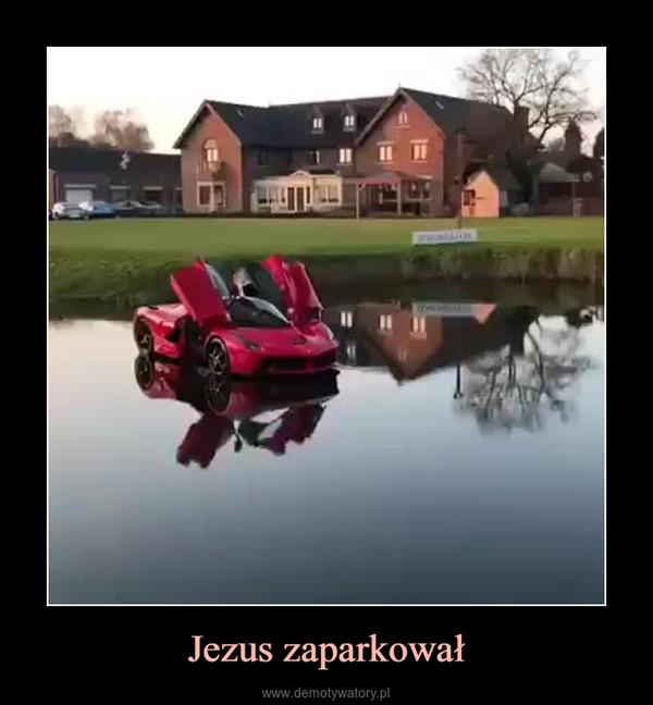 Jezus zaparkował –