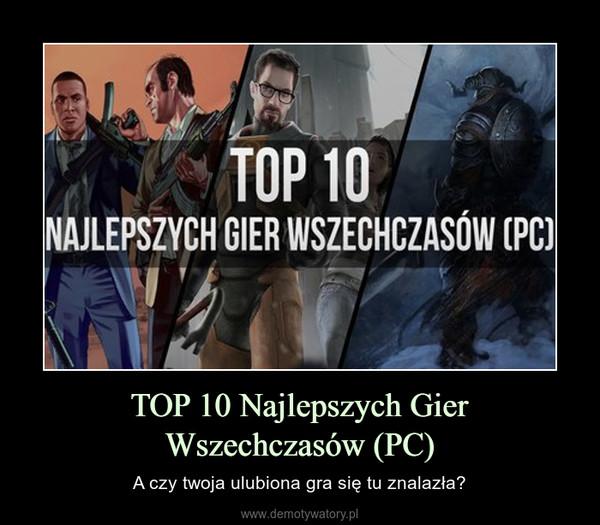 TOP 10 Najlepszych Gier Wszechczasów (PC) – A czy twoja ulubiona gra się tu znalazła?