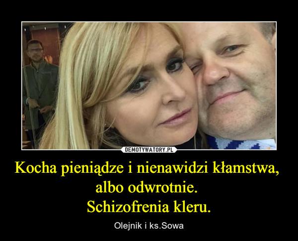 Kocha pieniądze i nienawidzi kłamstwa, albo odwrotnie. Schizofrenia kleru. – Olejnik i ks.Sowa