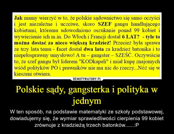 Polskie sądy, gangsterka i polityka w jednym – W ten sposób, na podstawie matematyki ze szkoły podstawowej, dowiadujemy się, że wymiar sprawiedliwości cierpienia 99 kobiet zrównuje z kradzieżą trzech batonków......:P