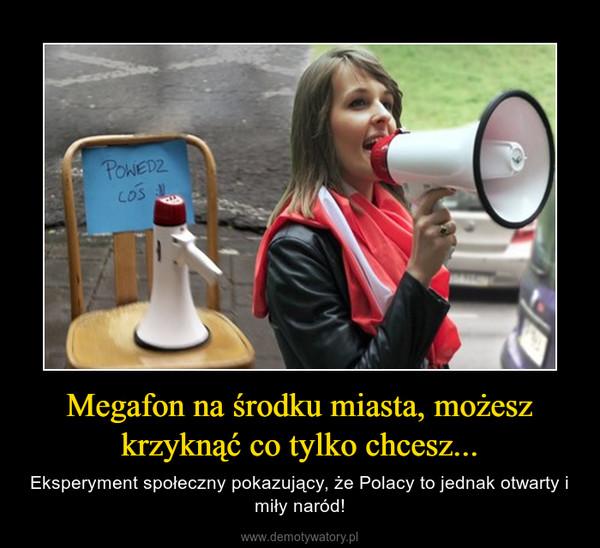 Megafon na środku miasta, możesz krzyknąć co tylko chcesz... – Eksperyment społeczny pokazujący, że Polacy to jednak otwarty i miły naród!