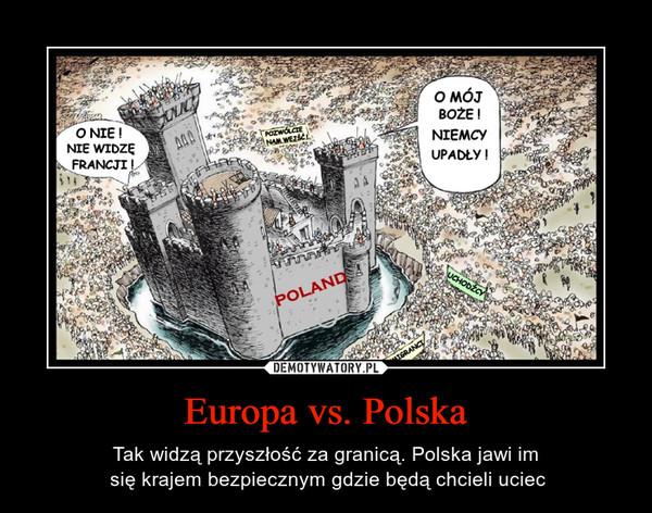Europa vs. Polska – Tak widzą przyszłość za granicą. Polska jawi im się krajem bezpiecznym gdzie będą chcieli uciec O NIE! NIE WIDZĘ FRANCJI!O MÓJ BOŻE! NIEMCY UPADŁY!
