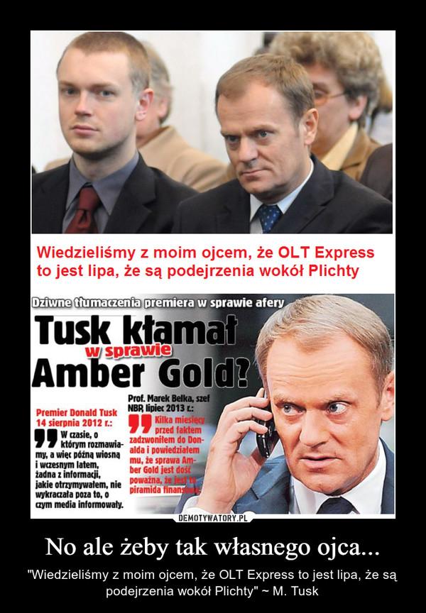 """No ale żeby tak własnego ojca... – """"Wiedzieliśmy z moim ojcem, że OLT Express to jest lipa, że są podejrzenia wokół Plichty"""" ~ M. Tusk"""