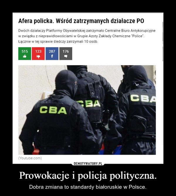 Prowokacje i policja polityczna. – Dobra zmiana to standardy białoruskie w Polsce.