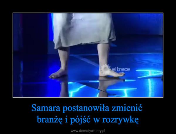 Samara postanowiła zmienić branżę i pójść w rozrywkę –