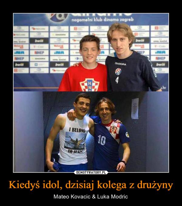 Kiedyś idol, dzisiaj kolega z drużyny – Mateo Kovacic & Luka Modric