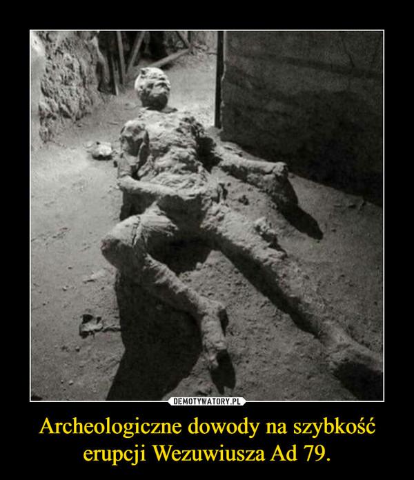 Archeologiczne dowody na szybkość erupcji Wezuwiusza Ad 79. –