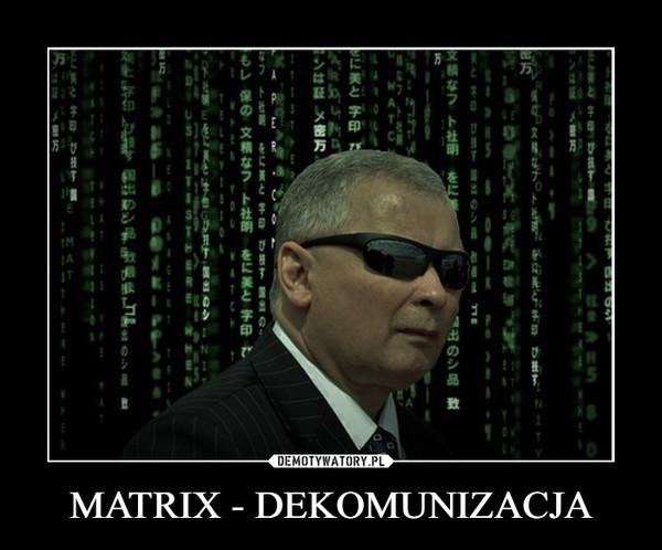 MATRIX - DEKOMUNIZACJA –