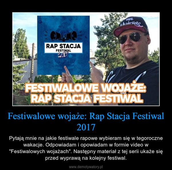 """Festiwalowe wojaże: Rap Stacja Festiwal 2017 – Pytają mnie na jakie festiwale rapowe wybieram się w tegoroczne wakacje. Odpowiadam i opowiadam w formie video w """"Festiwalowych wojażach"""". Następny materiał z tej serii ukaże się przed wyprawą na kolejny festiwal."""