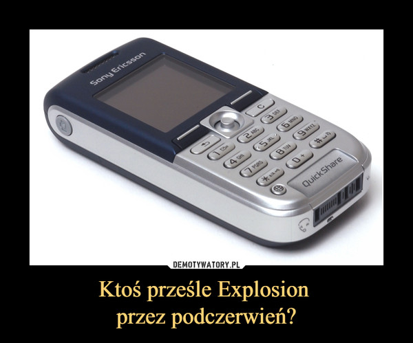 Ktoś prześle Explosion przez podczerwień? –  Sony Ericsson Quick Share