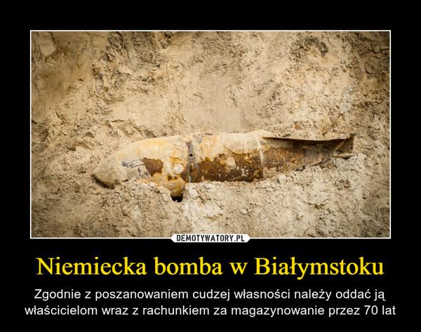 Niemiecka bomba w Białymstoku – Zgodnie z poszanowaniem cudzej własności należy oddać ją właścicielom wraz z rachunkiem za magazynowanie przez 70 lat