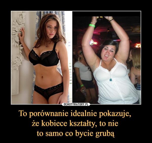 To porównanie idealnie pokazuje, że kobiece kształty, to nie to samo co bycie grubą –