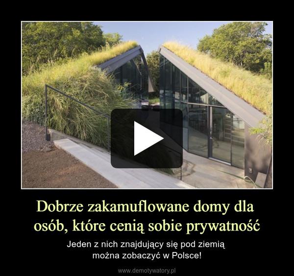 Dobrze zakamuflowane domy dla osób, które cenią sobie prywatność – Jeden z nich znajdujący się pod ziemią można zobaczyć w Polsce!