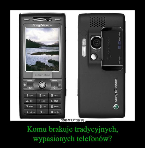 Komu brakuje tradycyjnych, wypasionych telefonów? –