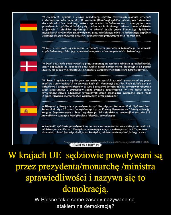 W krajach UE  sędziowie powoływani są przez prezydenta/monarchę /ministra sprawiedliwości i nazywa się to demokracją. – W Polsce takie same zasady nazywane są atakiem na demokrację?