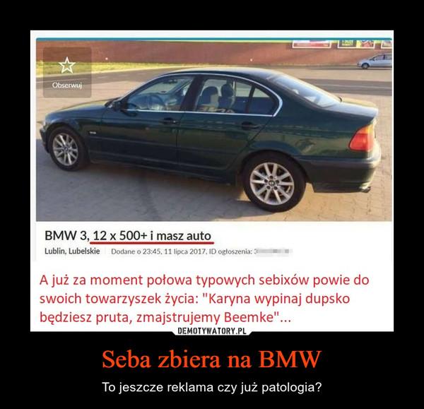 Seba zbiera na BMW – To jeszcze reklama czy już patologia?