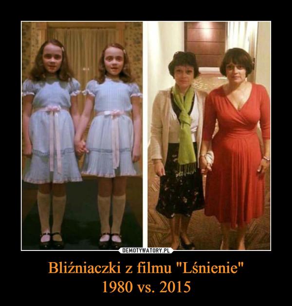 """Bliźniaczki z filmu """"Lśnienie""""1980 vs. 2015 –"""