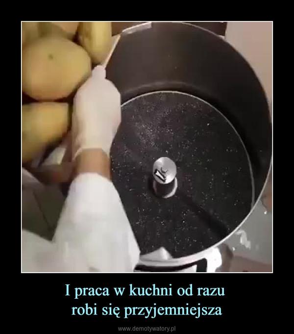 I praca w kuchni od razu robi się przyjemniejsza –