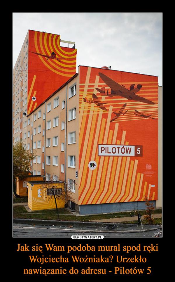 Jak się Wam podoba mural spod ręki Wojciecha Woźniaka? Urzekło nawiązanie do adresu - Pilotów 5 –  PILOTÓW 5