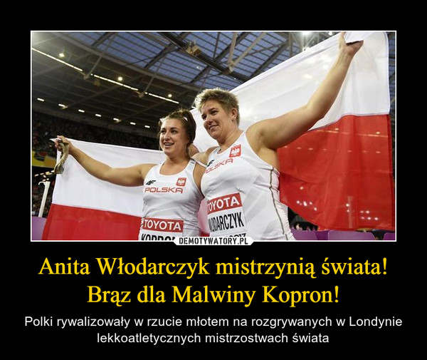 Anita Włodarczyk mistrzynią świata!Brąz dla Malwiny Kopron! – Polki rywalizowały w rzucie młotem na rozgrywanych w Londynie lekkoatletycznych mistrzostwach świata