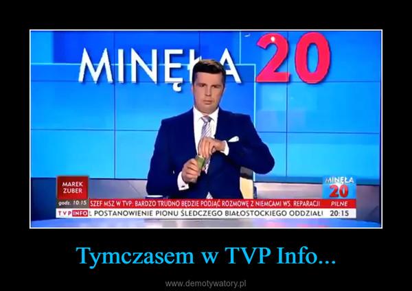 Tymczasem w TVP Info... –