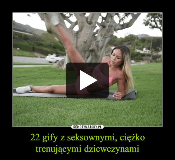 22 gify z seksownymi, ciężko trenującymi dziewczynami –