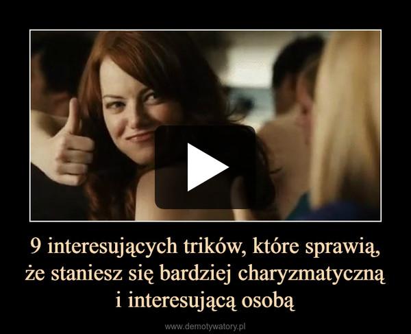 9 interesujących trików, które sprawią, że staniesz się bardziej charyzmatycznąi interesującą osobą –