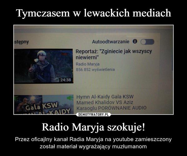 Radio Maryja szokuje! – Przez oficajlny kanał Radia Maryja na youtube zamieszczony został materiał wygrażający muzłumanom