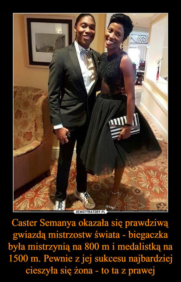 Caster Semanya okazała się prawdziwą gwiazdą mistrzostw świata - biegaczka była mistrzynią na 800 m i medalistką na 1500 m. Pewnie z jej sukcesu najbardziej cieszyła się żona - to ta z prawej –