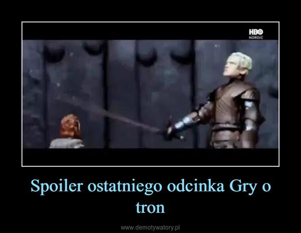 Spoiler ostatniego odcinka Gry o tron –