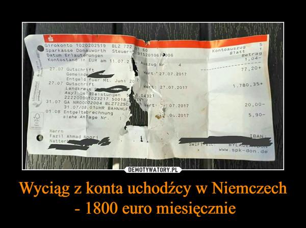 Wyciąg z konta uchodźcy w Niemczech - 1800 euro miesięcznie –