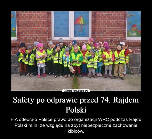 Safety po odprawie przed 74. Rajdem Polski – FIA odebrało Polsce prawo do organizacji WRC podczas Rajdu Polski m.in. ze względu na zbyt niebezpieczne zachowanie kibiców.
