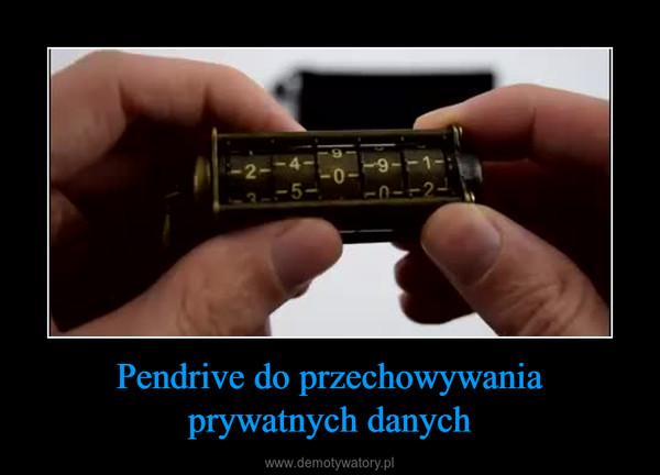 Pendrive do przechowywania prywatnych danych –