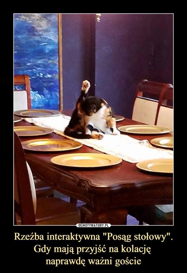 """Rzeźba interaktywna """"Posąg stołowy"""".Gdy mają przyjść na kolację naprawdę ważni goście –"""