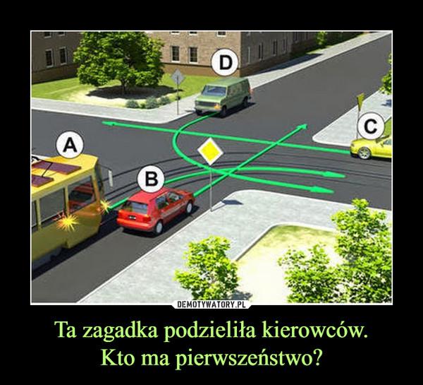 Ta zagadka podzieliła kierowców.Kto ma pierwszeństwo? –