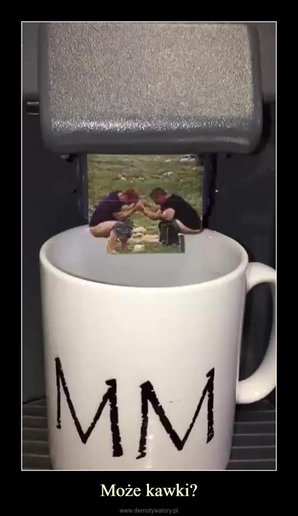 Może kawki? –