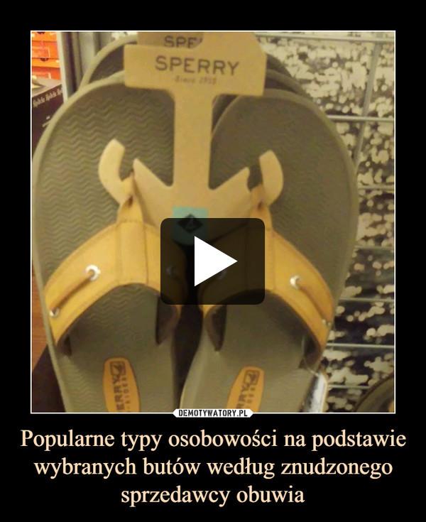 Popularne typy osobowości na podstawie wybranych butów według znudzonego sprzedawcy obuwia –