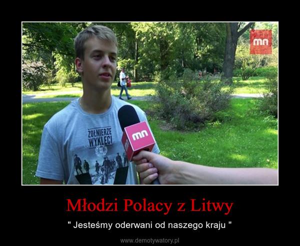 """Młodzi Polacy z Litwy – """" Jesteśmy oderwani od naszego kraju """""""