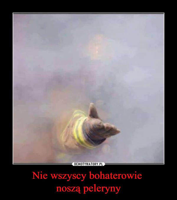 Nie wszyscy bohaterowie noszą peleryny –