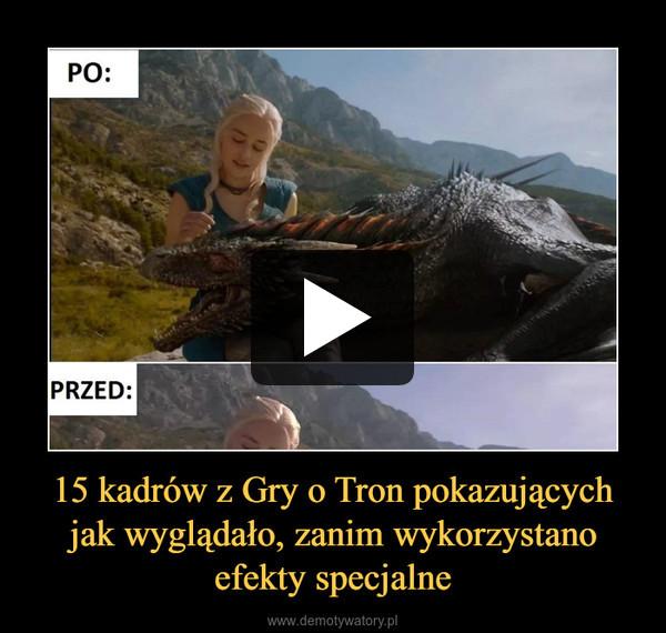 15 kadrów z Gry o Tron pokazujących jak wyglądało, zanim wykorzystano efekty specjalne –
