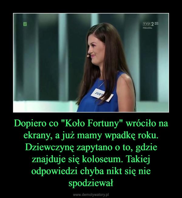 """Dopiero co """"Koło Fortuny"""" wróciło na ekrany, a już mamy wpadkę roku. Dziewczynę zapytano o to, gdzie znajduje się koloseum. Takiej odpowiedzi chyba nikt się nie spodziewał –"""