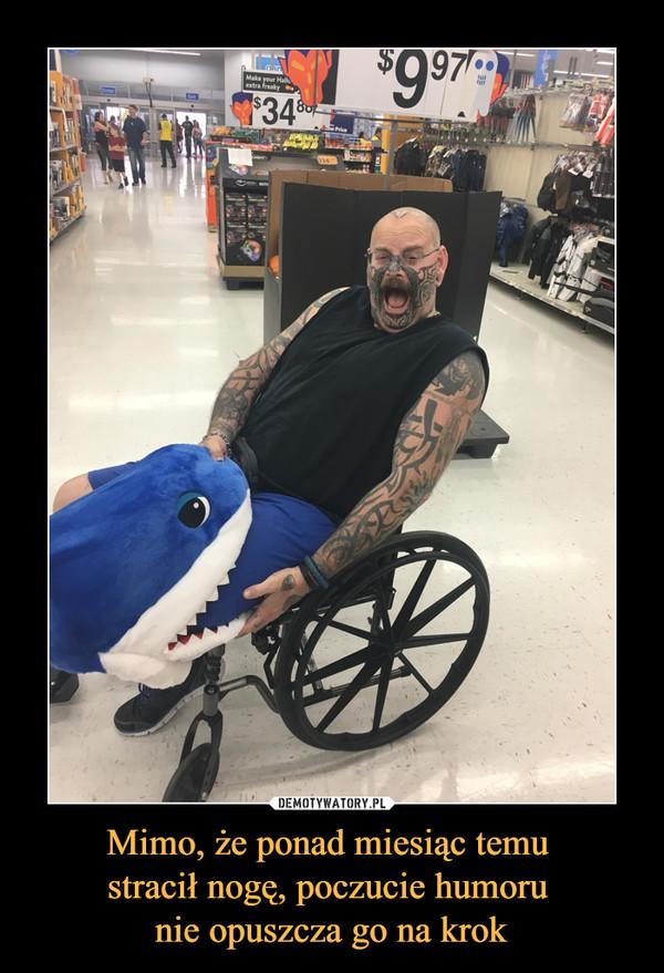 Mimo, że ponad miesiąc temu stracił nogę, poczucie humoru nie opuszcza go na krok –