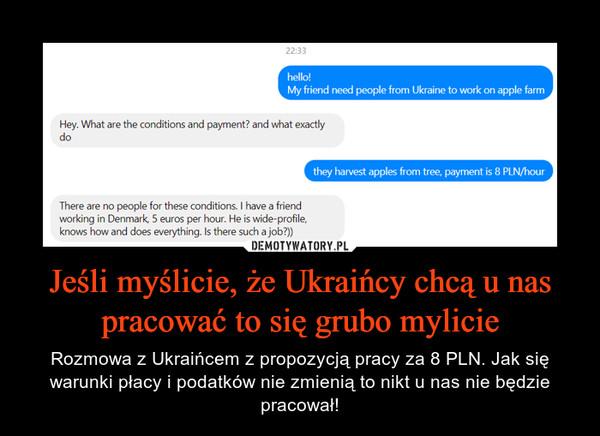 Jeśli myślicie, że Ukraińcy chcą u nas pracować to się grubo mylicie – Rozmowa z Ukraińcem z propozycją pracy za 8 PLN. Jak się warunki płacy i podatków nie zmienią to nikt u nas nie będzie pracował!