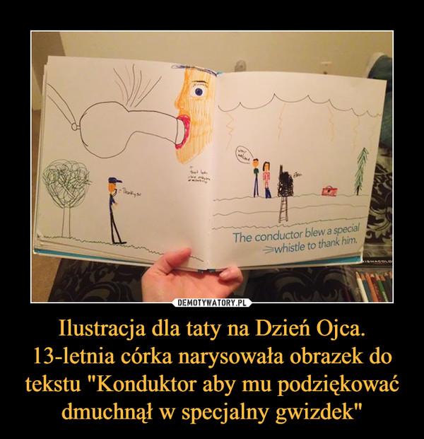 """Ilustracja dla taty na Dzień Ojca. 13-letnia córka narysowała obrazek do tekstu """"Konduktor aby mu podziękować dmuchnął w specjalny gwizdek"""" –"""