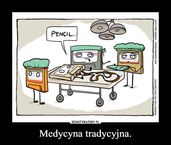 Medycyna tradycyjna. –