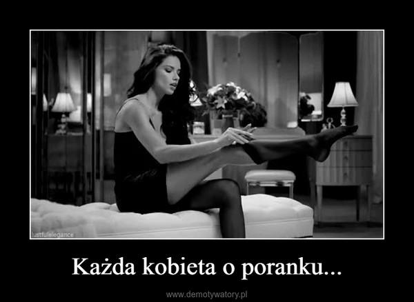 Każda kobieta o poranku... –