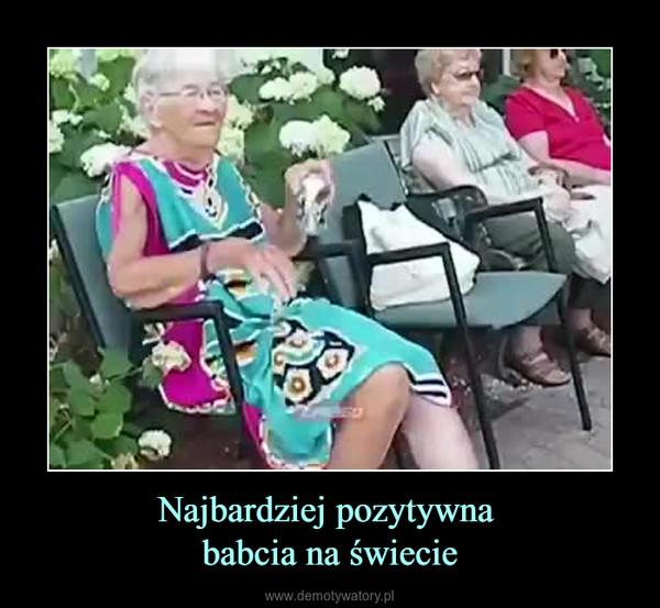 Najbardziej pozytywna babcia na świecie –