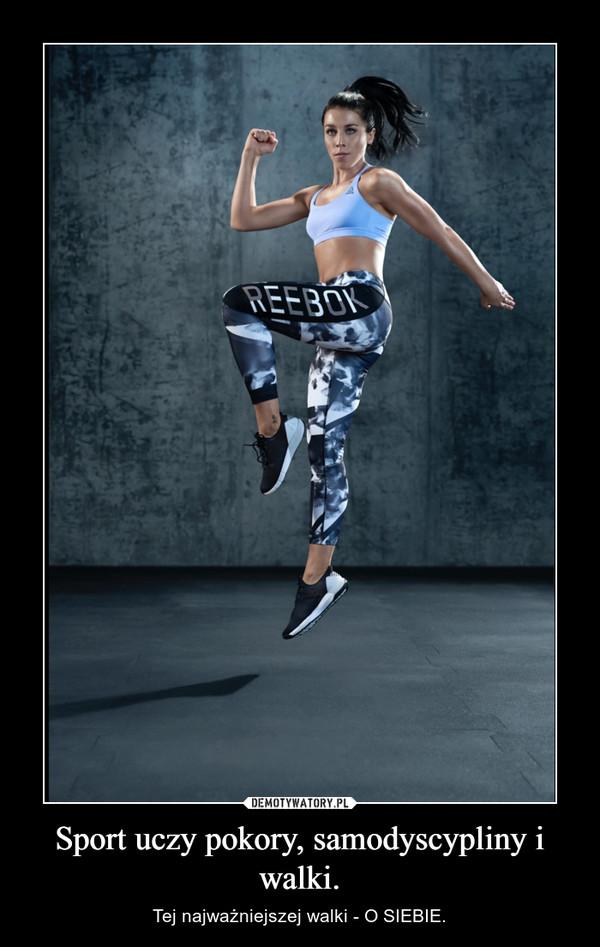 Sport uczy pokory, samodyscypliny i walki. – Tej najważniejszej walki - O SIEBIE.