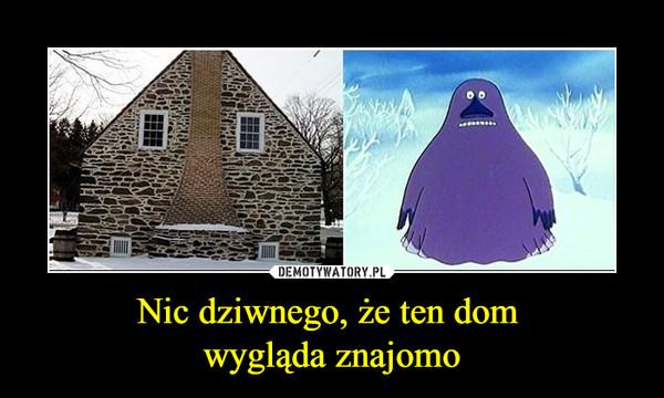 Nic dziwnego, że ten dom wygląda znajomo –