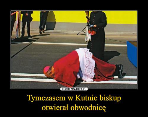 Tymczasem w Kutnie biskup otwierał obwodnicę